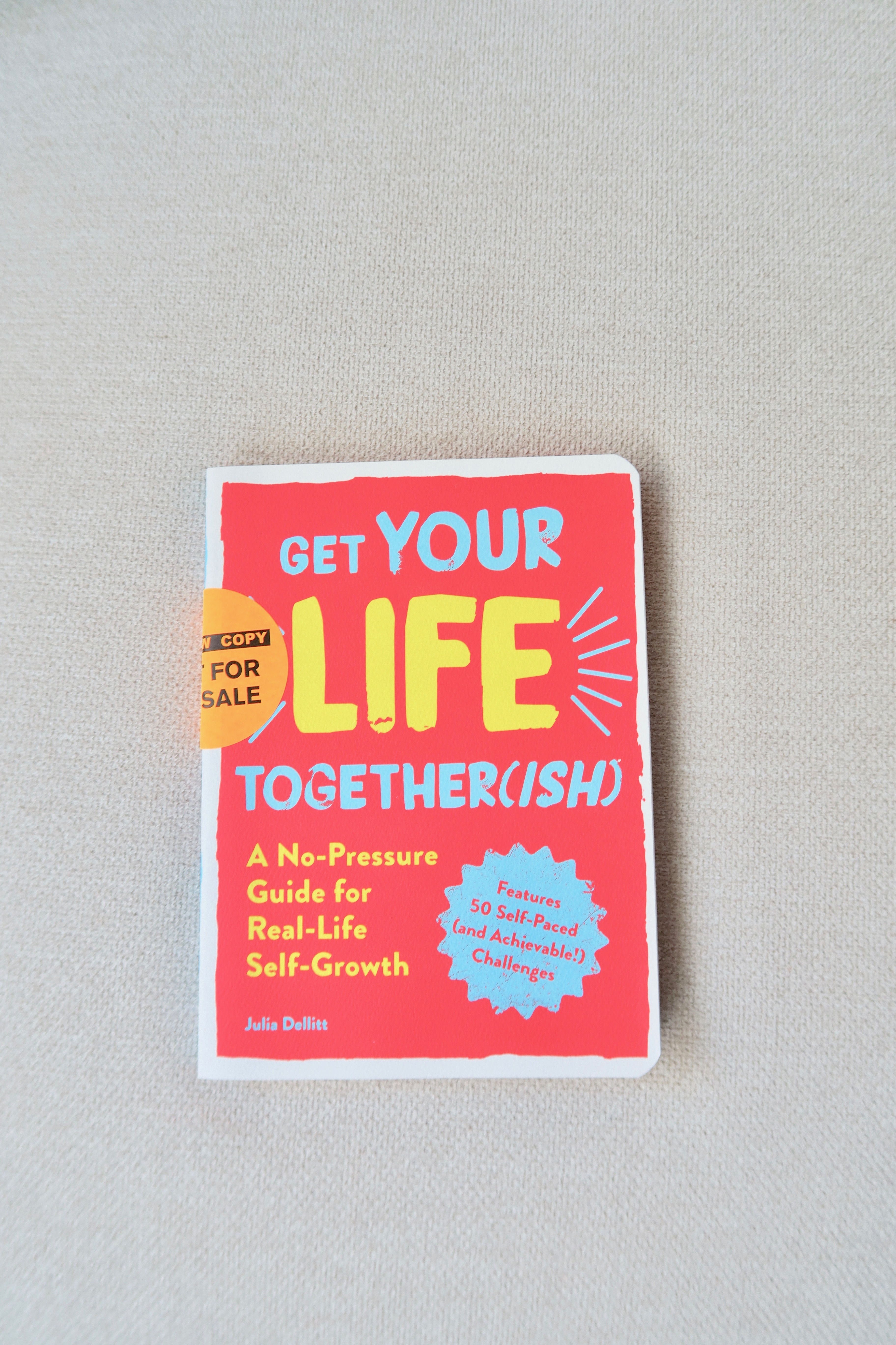 Get Your Life Together(ish): A No-Pressure Guide for Real-Life Self-Growth by Julia Dellitt