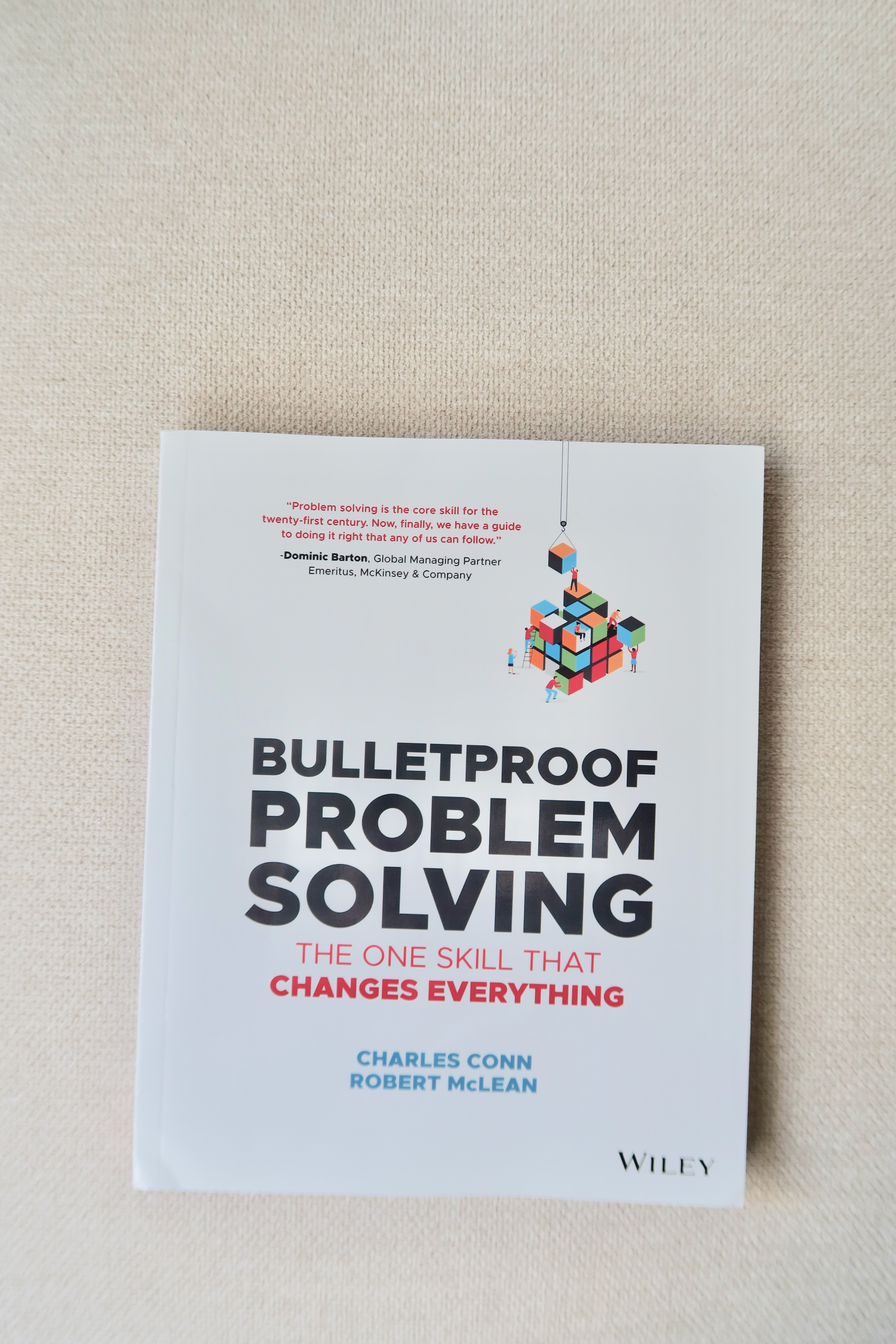Bulletproof Problem Solving: The One Skill That Changes Everything by Charles Conn, Robert McLean