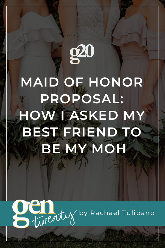 Maid of Honor Proposal: How I Asked My Best Friend to Be My MOH