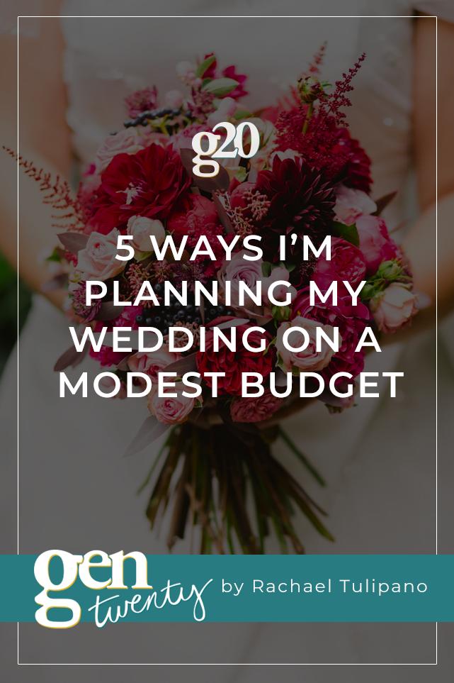 5 Ways I'm Planning My Wedding on a Modest Budget